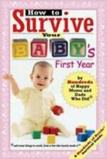 How to Survive Your Baby's First Year: By Hundreds of Happy Moms and Dads Who