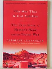 THE WAR THAT KILLED ACHILLES: THE TRUE STORY OF HOMER'S ILLIAD & THE TROJAN WAR