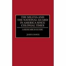 The Militia and the National Guard in America Since Colonial Times: A Research Guide by Jerry M. Cooper (Hardback, 1993)