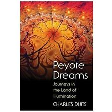 New, Peyote Dreams: Journeys in the Land of Illumination, Duits, Charles, Book