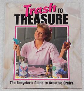 Trash to Treasure Recyclers Guide Creative Crafts Leisure Arts 1996 HC Projects