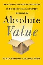 Absolute Value: What Really Influences Customers in the Age of Nearly Perfect