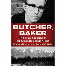 Butcher, Baker: The True Account of an Alaskan Serial K - Paperback NEW Gilmour,