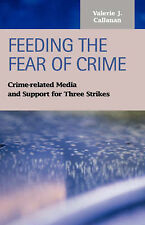 Feeding the Fear of Crime: Crime-Related Media and Support for Three Strikes (C