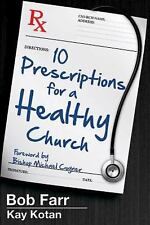 10 Prescriptions for a Healthy Church by Kay Kotan and Bob Farr (2015,...