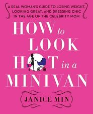 How to Look Hot in a Minivan: A Real Womans Guide to Losing Weight, Looking Gre