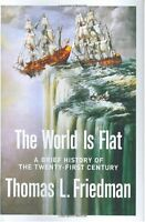 The World Is Flat: A Brief History of the Twenty-first Century by Thomas L. Frie