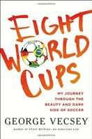 Eight World Cups: My Journey through the Beauty and Dark Side of Soccer by Georg