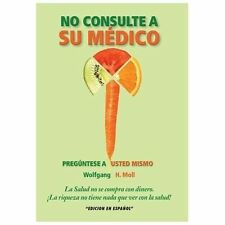 No Consulte a Su Mdico : Pregntese a Usted Mismo by Wolfgang H. Moll (2013,...