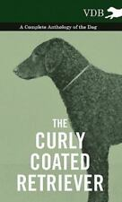 The Curly Coated Retriever - A Complete Anthology Of The Dog -: By Various