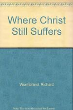 Where Christ Still Suffers by Wurmbrand, Richard Paperback Book The Cheap Fast