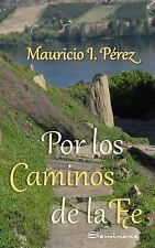 Por Los Caminos de la Fe : Reflexiones y anécdotas Vistas con Los Ojos de la...