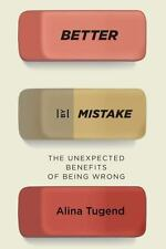 Better by Mistake: The Unexpected Benefits of Being Wrong Tugend, Alina Hardcov