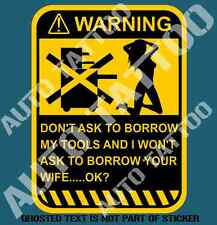 DON'T ASK TO BORROW TOOLS WARNING DECAL STICKER TOOLBOX GARAGE WORKSHOP STICKERS
