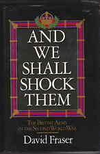 And We Shall Shock Them by D Fraser 1983 British Army in the 2nd World War vgc