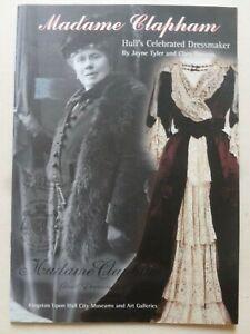MADAME CLAPHAM Hull's Celebrated Dressmaker - History / Fashion