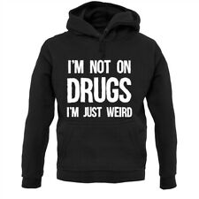 I'm Not On Drugs, I'm Just Weird - Hoodie / Hoody - Unique - Quircky - Kooky