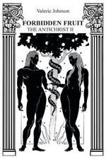 Forbidden Fruit : The Antichrist II by Valerie Johnson (2013, Paperback)