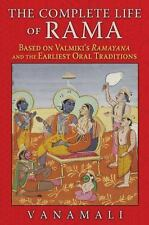 The Complete Life of Rama : Based on Valmiki's Ramayana and the Earliest Oral...