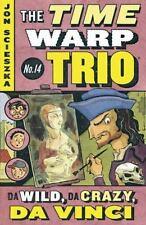 Time Warp Trio: Da Wild, Da Crazy, Da Vinci No. 14 by Jon Scieszka (2006,...