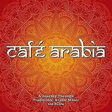Cafe Arabia A Journey Through Traditional Arabic Music on 2 CDs