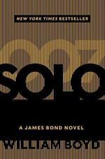 Brand New SOLO A James Bond Novel by William Boyd Hardcover 1st Edition