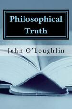 Philosophical Truth : Truthful Philosophy by John O'Loughlin (2014, Paperback)