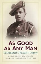 As Good As Any Man : Scotland's Black Tommy by Morag Miller, Roy Laycock, John S