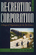 Re-Creating the Corporation: A Design of Organizations for the 21st Century by