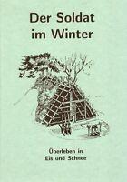 Der Soldat im Winter Überleben in Eis und Schnee Survival Krisenvorsorge Prepper
