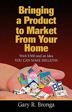 Bringing a Product to Market from Your Home: With $500 and an Idea YOU CAN MAKE