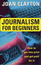 Good, Journalism For Beginners: Paid For It: How to Get into Print and Get Paid