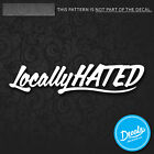NEW LOCALLY HATED vinyl Decals Stickers (6