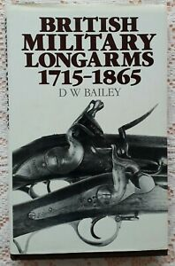 BRITISH MILITARY LONGARMS 1715-1865 BY D W BAILEY 1986 EDITION