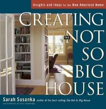 Creating the Not So Big House: Insights and Ideas for the New American Home Sus