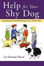 Help for Your Shy Dog: Turning Your Terrified Dog into a Terrific Pet Wood, Deb