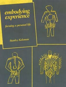 Embodying Experience: Forming a Personal Life by Stanley Keleman (Paperback,...