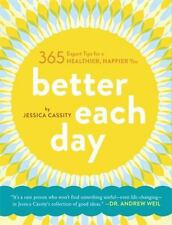 Better Each Day: 365 Expert Tips for a Healthier, Happier You, Cassity, Jessica,
