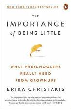 The Importance of Being Little: What Young Children Really Need from Grownups b