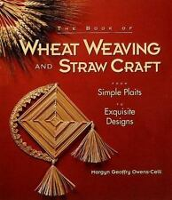 The Book Of Wheat Weaving And Straw Craft: From Simple Plaits To Exquisite Desig