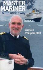 Master Mariner: A life underway-Capt. Philip Rentell