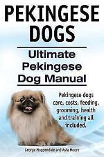 Pekingese Dogs. Ultimate Pekingese Dog Manual. Pekingese dogs care, costs, fe.