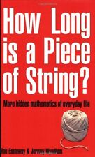 How Long Is a Piece of String?: More Hidden Mathematics of Everyday Life by Rob