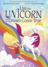 Uni the Unicorn and the Dream Come True, Hardcover by Rosenthal, Amy Krouse; ...