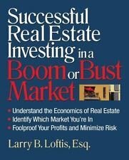 Successful Real Estate Investing in a Boom or Bust Market : Understand the...