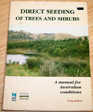 Direct Seeding Of Trees & Shrubs Manual For Australian Conditions By Greg Dalton