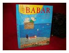 The Art of Babar: the Work of Jean and Laurent De Brunhoff / by Nicholas Fox...