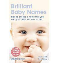 Brilliant Baby Names: How to Choose a Name That You and Your Child Will Love...