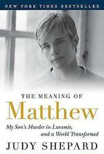 NEW The Meaning of Matthew: My Son's Murder in Laramie, and a World Transformed