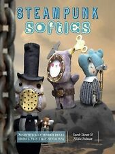 Steampunk Softies : Scientifically-Minded Dolls from a Past That Never Was by...